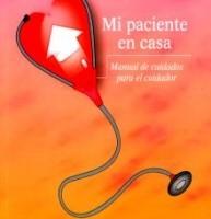 """""""Mi paciente en casa"""",Manual de cuidados para el cuidador, Autores: Edurne Austrich Senosiain, Paola Andrea Díaz Zuluaga,"""