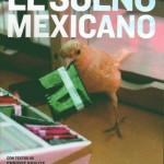 sueño mexicano, independencia, bicentenario, estudio socieconómico, estudio antropológico, trabajo, educación, bienestar, neoliberalismo, vivir méxico, país apasionante, antropológicamente apasionante, enigmático