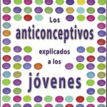 anticonceptivos, explicados a los jóvenes, Anabel Ochoa, adolescencia, sexualidad, emoción, ¿Cómo evitar un embarazo no deseado?, relaciones de pareja, métodos anticonceptivos, educación sexual, educación para la salud,