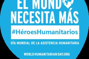 """Cartél con el mensaje """"El Mundo necesita más #HéroesHumanitarios"""""""