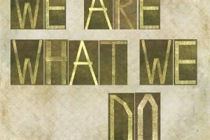 """Frase en inglés """"Somos lo que hacemos"""""""
