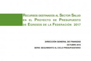 Análisis de los recursos destinados al Sector Salud en el Proyecto de Presupuesto de Egresos de la Federación 2017