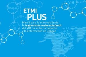 Marco para la Eliminación de la Transmisión Maternoinfantil del VIH, la sífilis, la hepatitis y la enfermedad de Chagas (ETMI-PLUS)