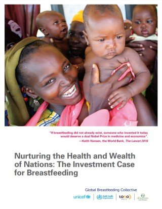 Nurturing the Health and Wealth of Nations: The Investment Case for Breastfeeding Global Breastfeeding Collective - Executive summary