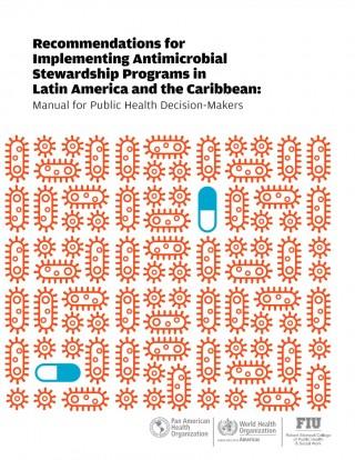 """manual, """"Recomendaciones para implementar programas de administración de antimicrobianos en América Latina y el Caribe: Manual para tomadores de decisiones de salud pública"""""""