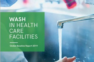 WASH IN HEALTH CARE FACILITIES Global Baseline Report 2019 LAUNCH VERSION
