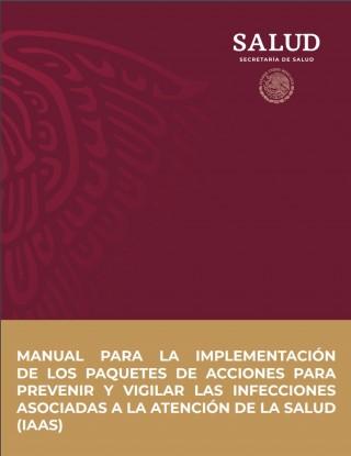 Manual para la implementación de los paquetes de acciones para prevenir y vigilar las infecciones asociadas a la atención de la salud.