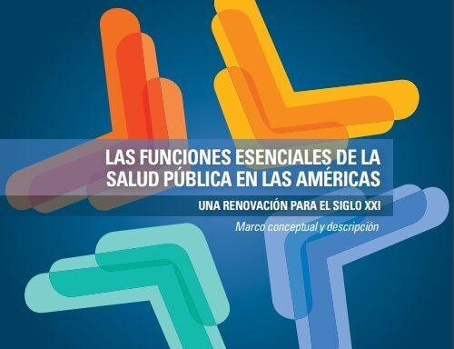 Las funciones esenciales de la salud pública en las Américas. Una renovación para el siglo XXI. Marco conceptual y descripción